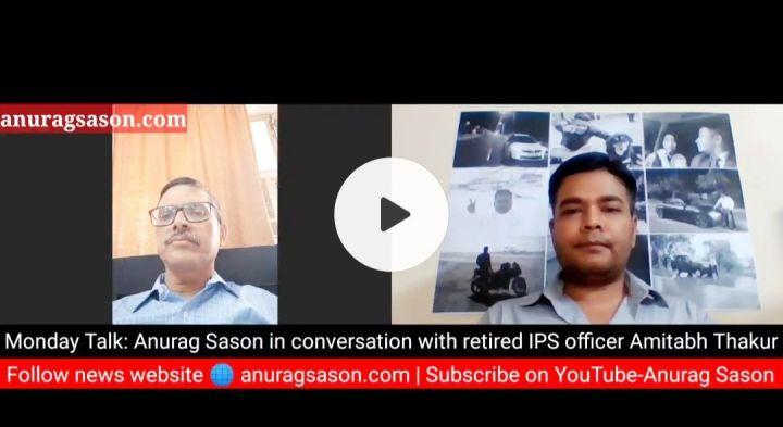 Monday Talk, Anurag Sason, Interview, Amitabh Thakur